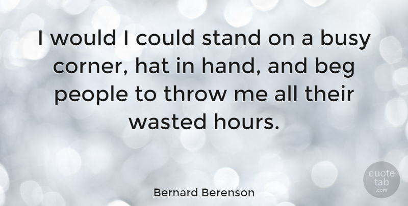 Bernard Berenson: I would I could stand on a busy corner ...