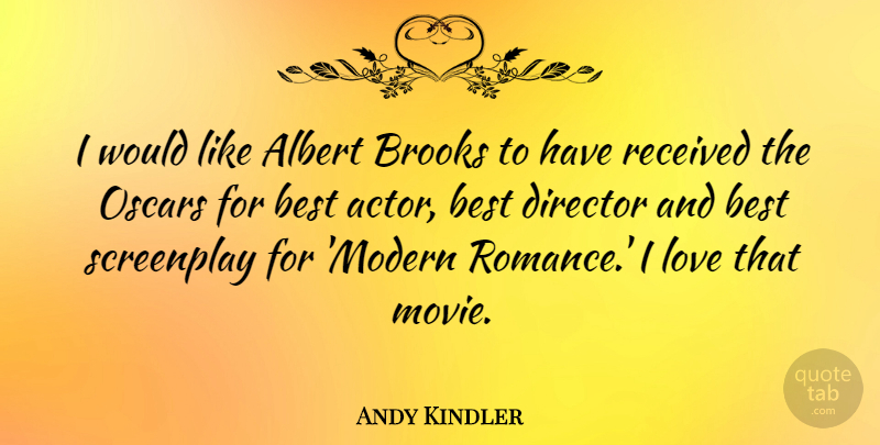 Andy Kindler Quote About Albert, Best, Brooks, Director, Love: I Would Like Albert Brooks...