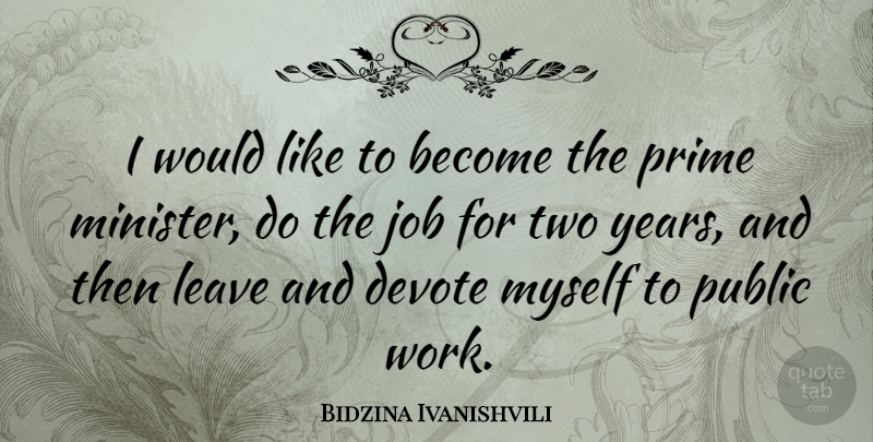 Bidzina Ivanishvili Quote About Jobs, Years, Two: I Would Like To Become...