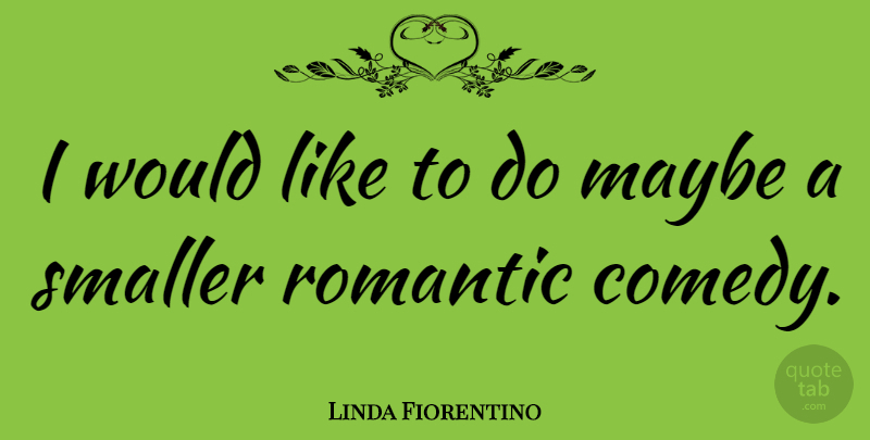 Linda Fiorentino Quote About Comedy: I Would Like To Do...