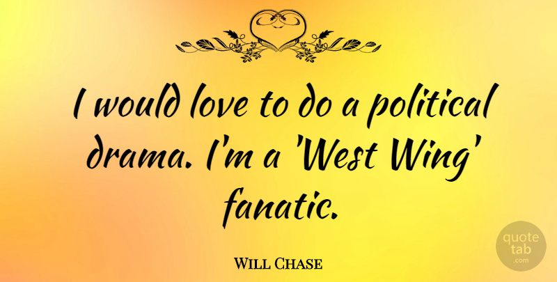 Will Chase Quote About Love: I Would Love To Do...