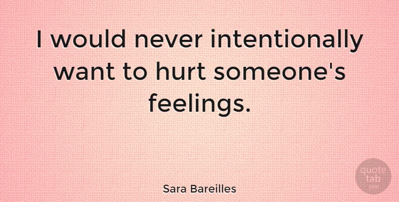 Sara Bareilles I Would Never Intentionally Want To Hurt Someones