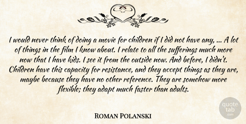 Roman Polanski Quote About Accept, Adapt, Capacity, Children, Faster: I Would Never Think Of...