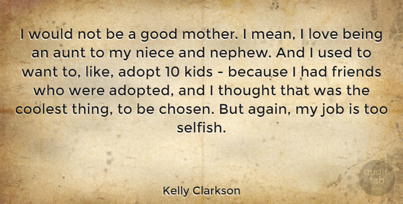 Kelly Clarkson: I would not be a good mother. I mean, I love ...