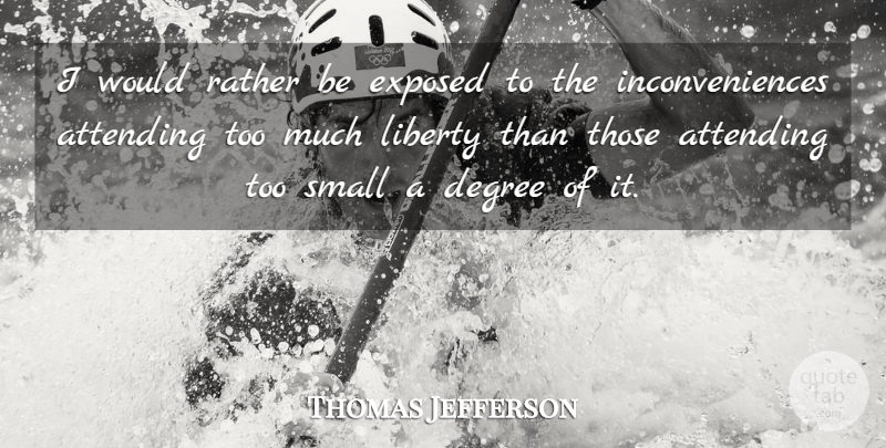 Thomas Jefferson Quote About Freedom, Government, Liberty: I Would Rather Be Exposed...