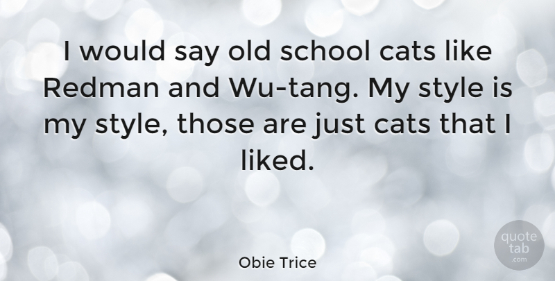 Obie Trice: I would say old school cats like Redman and Wu ...