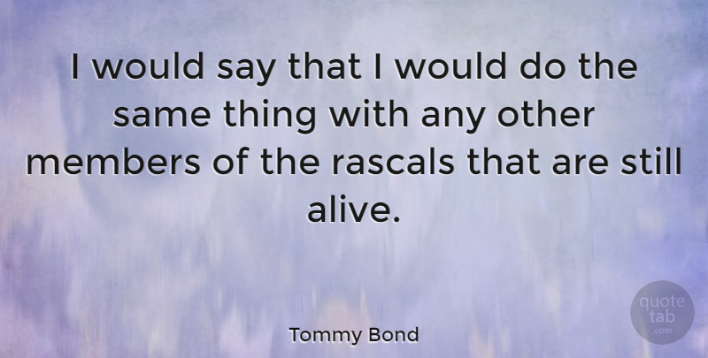 Tommy Bond Quote About undefined: I Would Say That I...