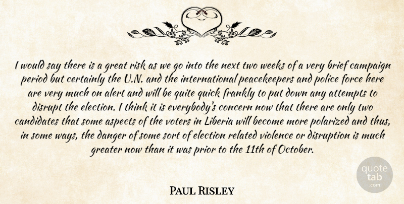 Paul Risley Quote About Alert, Aspects, Attempts, Brief, Campaign: I Would Say There Is...