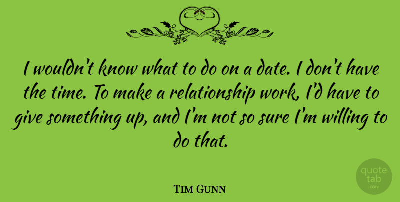Tim Gunn Quote About Giving, Willing, Knows: I Wouldnt Know What To...