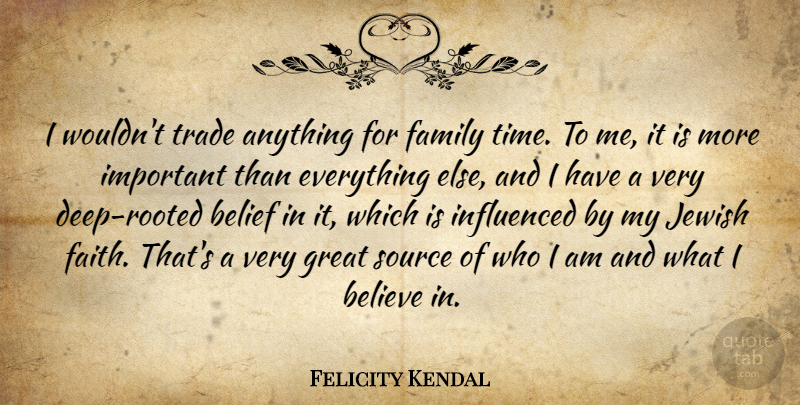 Felicity Kendal I Wouldn T Trade Anything For Family Time To Me It Is More Quotetab