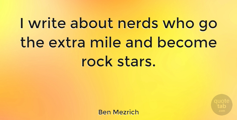 Ben Mezrich Quote About Stars, Writing, Rocks: I Write About Nerds Who...