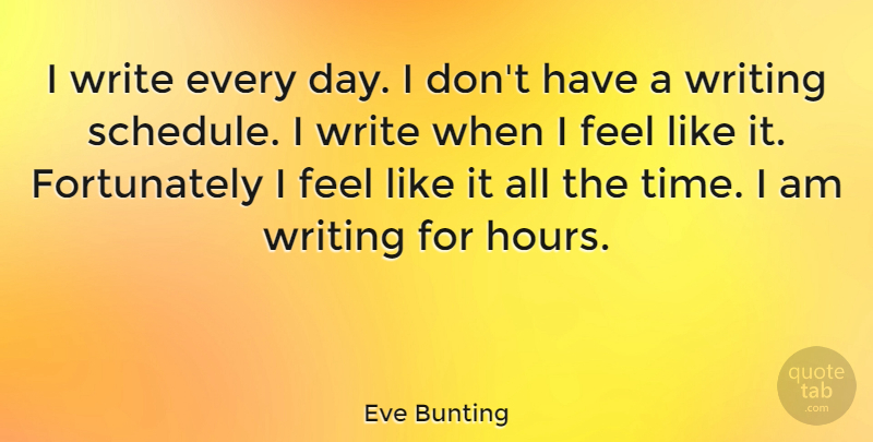 Eve Bunting Quote About Writing, Schedules, Hours: I Write Every Day I...