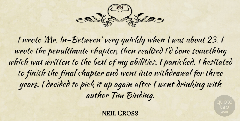 Neil Cross Quote About Again, Author, Best, Chapter, Decided: I Wrote Mr In Between...
