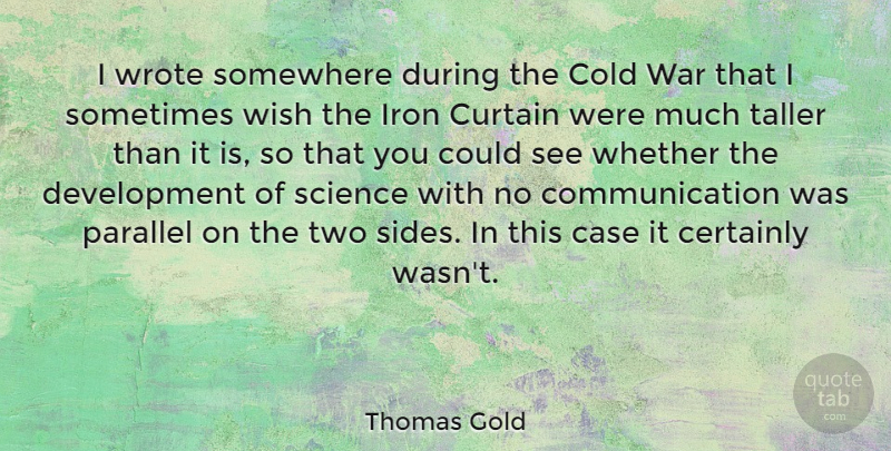 Thomas Gold Quote About Case, Certainly, Cold, Communication, Curtain: I Wrote Somewhere During The...