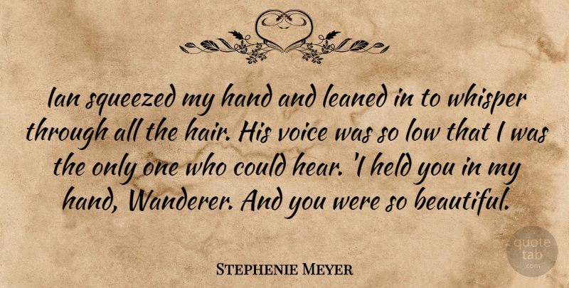Stephenie Meyer Quote About Beautiful, Hands, Voice: Ian Squeezed My Hand And...
