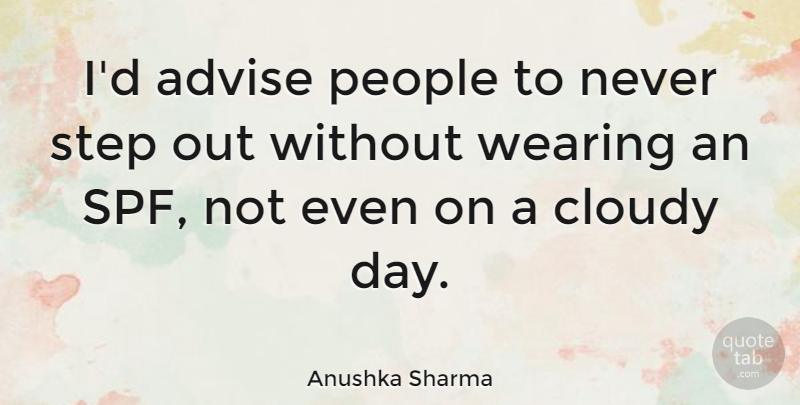 Anushka Sharma Quote About People, Wearing: Id Advise People To Never...