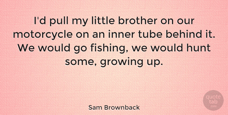 Sam Brownback Id Pull My Little Brother On Our Motorcycle On An