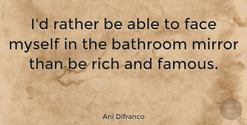 Ani Difranco Quote About Mirrors, Self Love, Able: Id Rather Be Able To...
