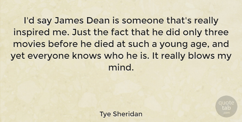 Tye Sheridan Quote About Age, Blows, Dean, Died, Fact: Id Say James Dean Is...