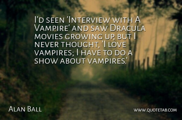 Alan Ball Quote About Growing Up, Vampire, Saws: Id Seen Interview With A...