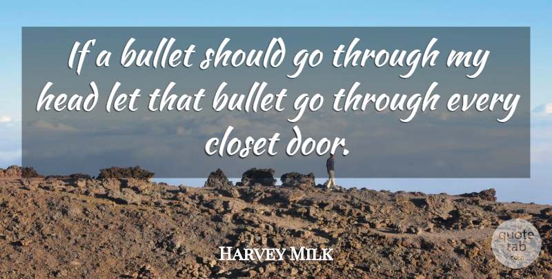 Harvey Milk Quote About Bullet, Closet, Head: If A Bullet Should Go...
