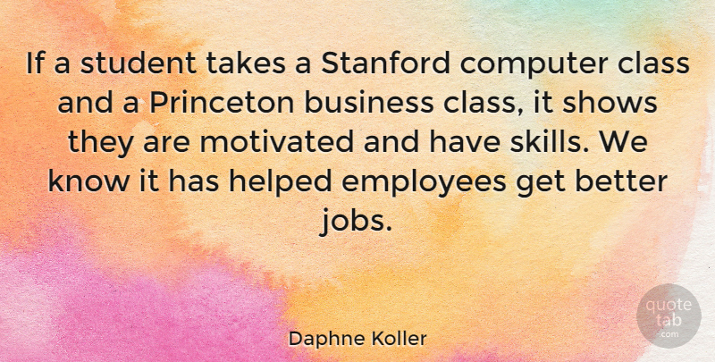 Daphne Koller Quote About Jobs, Class, Skills: If A Student Takes A...