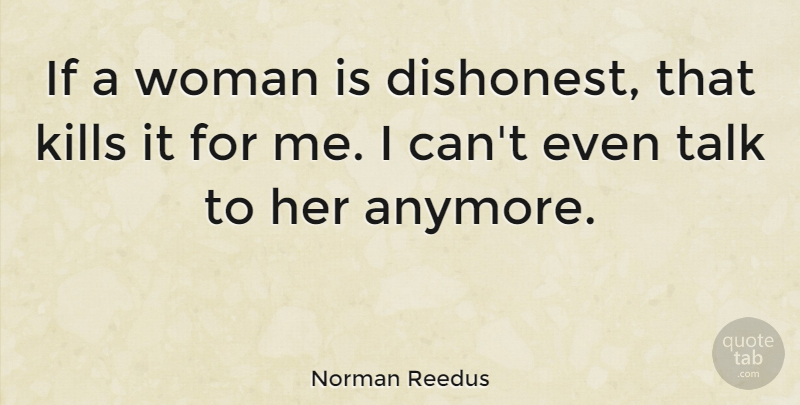 Norman Reedus Quote About Ifs, I Can: If A Woman Is Dishonest...
