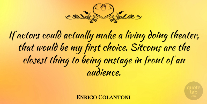 Enrico Colantoni Quote About Choices, Actors, Firsts: If Actors Could Actually Make...