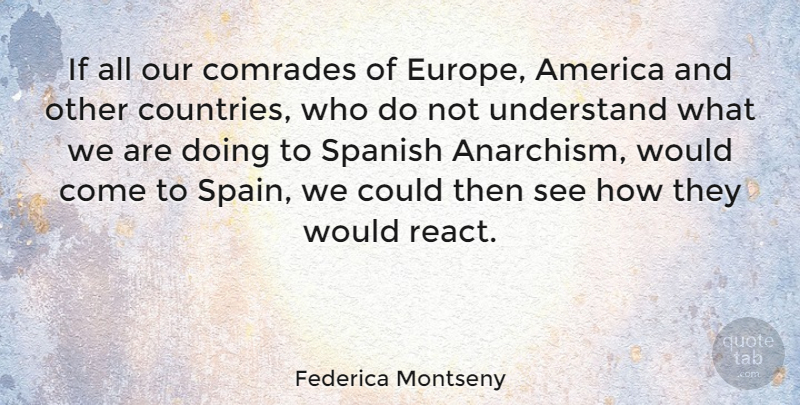 Federica Montseny Quote About America, American Athlete, Comrades, Spanish: If All Our Comrades Of...