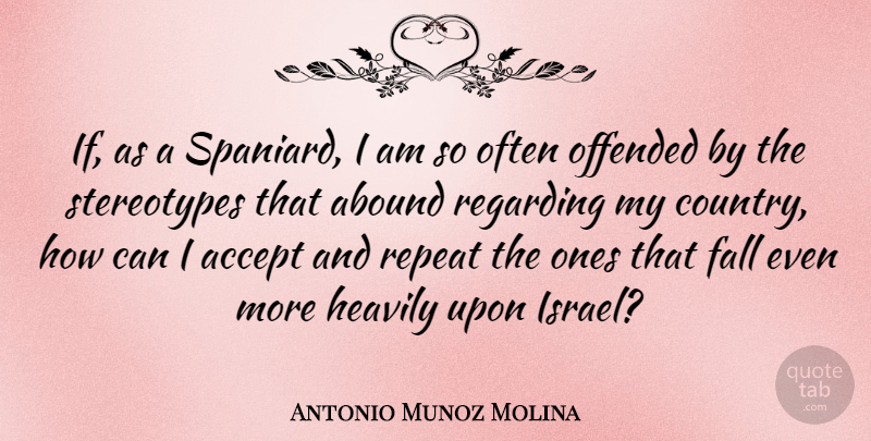 Antonio Munoz Molina Quote About Abound, Offended, Regarding: If As A Spaniard I...
