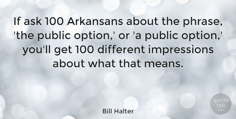 Bill Halter Quote About Mean, Phrases, Different: If Ask 100 Arkansans About...