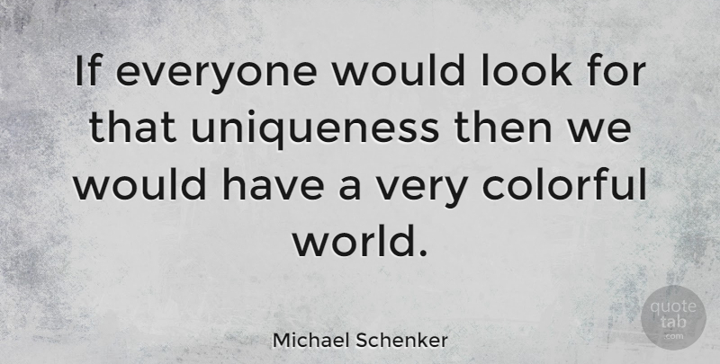 Michael Schenker Quote About World, Looks, Ifs: If Everyone Would Look For...