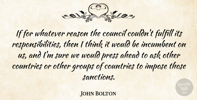 John Bolton Quote About Ahead, Ask, Council, Countries, Fulfill: If For Whatever Reason The...