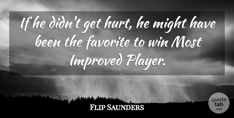 Flip Saunders Quote About Favorite, Improved, Might, Win: If He Didnt Get Hurt...
