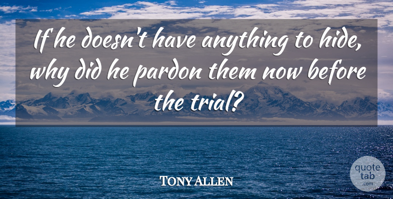 Tony Allen Quote About Pardon: If He Doesnt Have Anything...