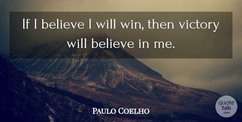 Paulo Coelho Quote About Believe, Winning, Victory: If I Believe I Will...