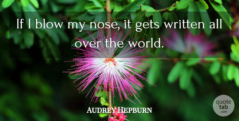 Audrey Hepburn Quote About Blow, World, Noses: If I Blow My Nose...