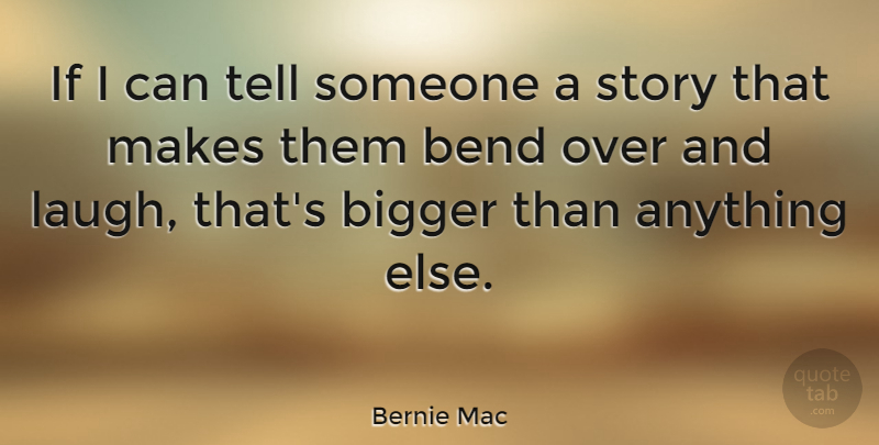 Bernie Mac Quote About Laughing, Stories, Bigger: If I Can Tell Someone...
