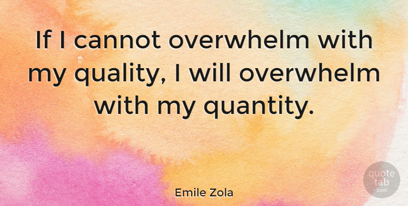 Emile Zola Quote About Quality Not Quantity, Quality, Ifs: If I Cannot Overwhelm With...