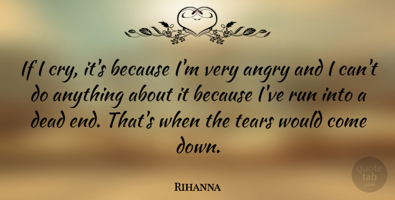 Rihanna Quote About Running, Tears, Cry: If I Cry Its Because...