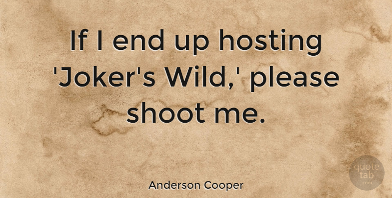 Anderson Cooper Quote About Ends, Please, Ifs: If I End Up Hosting...
