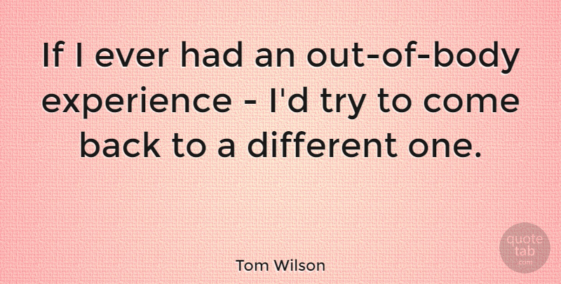Tom Wilson Quote About American Cartoonist, Experience: If I Ever Had An...