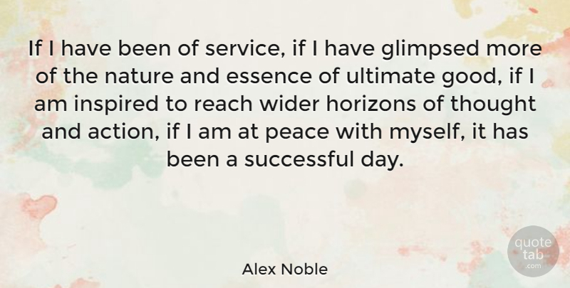 Alex Noble Quote About Essence, French Novelist, Horizons, Inspired, Nature: If I Have Been Of...