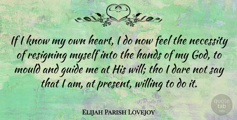 Elijah Parish Lovejoy Quote About Dare, God, Guide, Mould, Necessity: If I Know My Own...