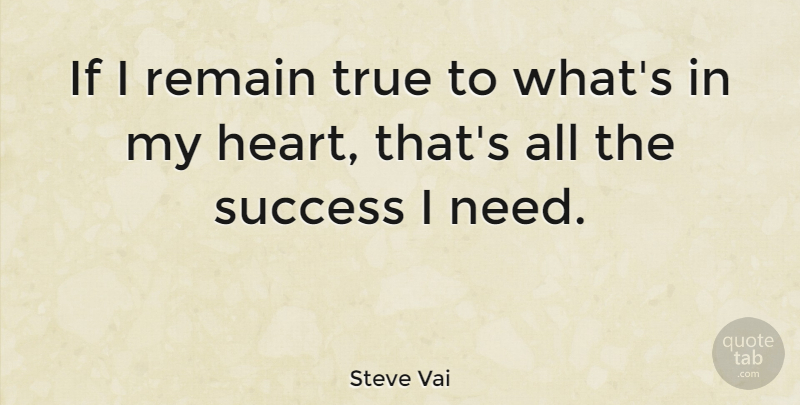 Steve Vai Quote About Heart, Needs, My Heart: If I Remain True To...