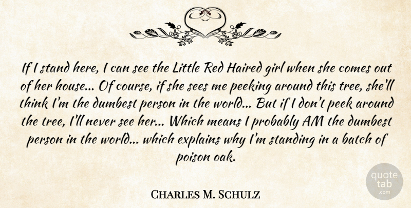 Charles M. Schulz Quote About Girl, Mean, Thinking: If I Stand Here I...