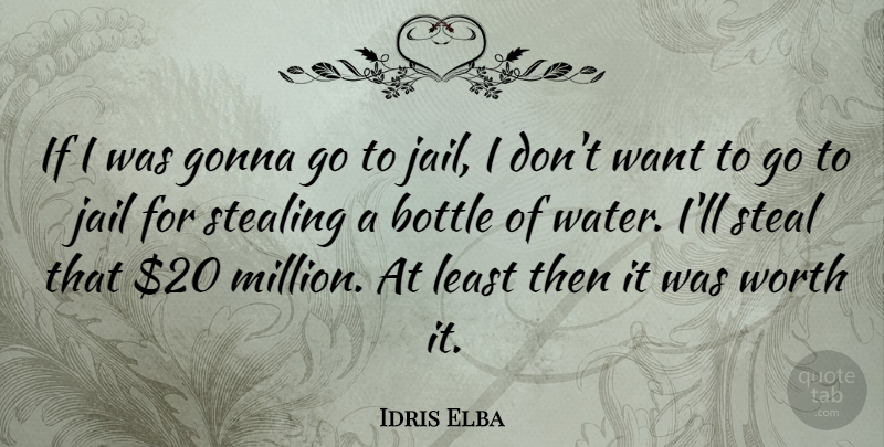 Idris Elba Quote About Jail, Water, Want: If I Was Gonna Go...