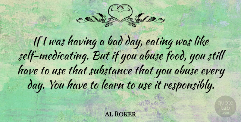 Al Roker Quote About Bad Day, Self, Abuse: If I Was Having A...