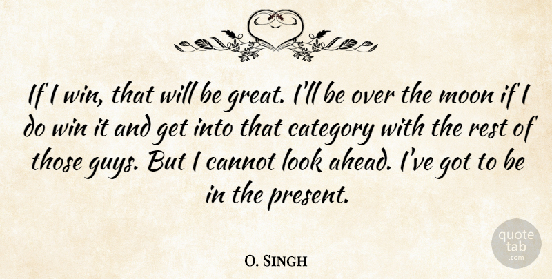 O. Singh Quote About Cannot, Category, Moon, Rest, Win: If I Win That Will...