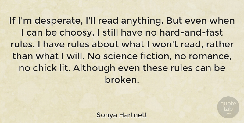 Sonya Hartnett Quote About Although, Chick, Rather, Science: If Im Desperate Ill Read...